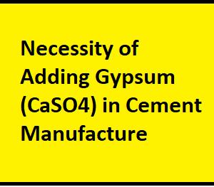 Necessity of Adding Gypsum (CaSO4) in Cement Manufacture