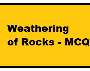 Weathering of Rocks - MCQ