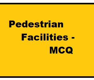 Pedestrian Facilities - MCQ