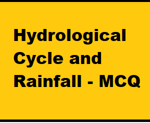Hydrological Cycle and Rainfall – MCQ