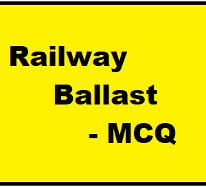 Railway Ballast – MCQ || Railway Engineering ||
