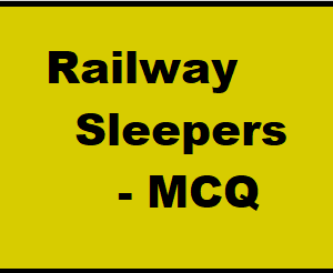 Railway Sleepers – MCQ || Railway Engineering  ||
