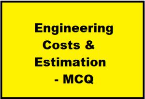 Engineering Costs & Estimation - MCQ || Economics for Engineers ||
