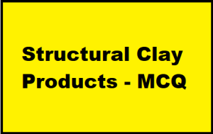 Structural Clay Products - MCQ