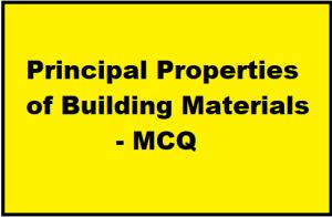 Principal Properties of Building Materials - MCQ