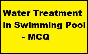 Water Treatment in Swimming Pool – MCQ